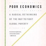 Review - 'Poor Economics: A Radical Rethinking of the Way to Fight Global Poverty', by Abhijit V Banerjee and Esther Duflo