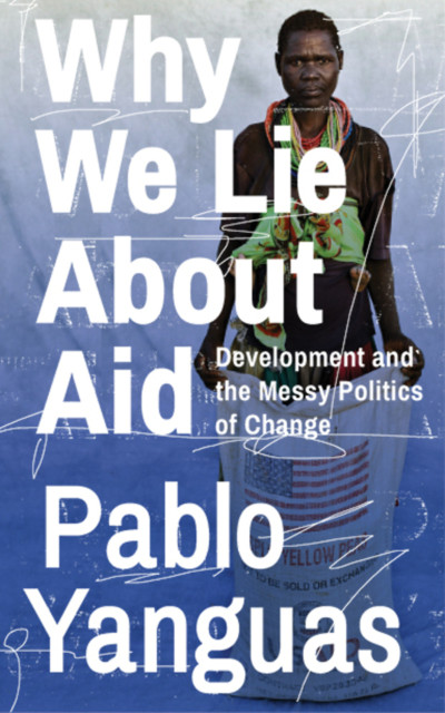 Front cover of 'Why we lie about aid'