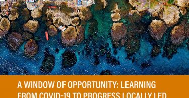 A Window of Opportunity: Learning from COVID-19 to progress locally led response and development